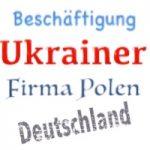 Beschäftigung von Ukrainern in Deutschland über polnische GmbH